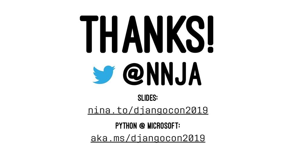 THANKS! @NNJA SLIDES: nina.to/djangocon2019 PYT...