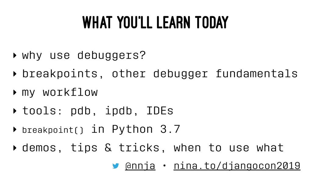 WHAT YOU'LL LEARN TODAY ‣ why use debuggers? ‣ ...