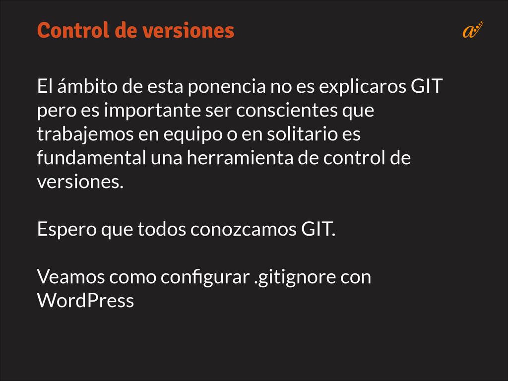 El ámbito de esta ponencia no es explicaros GIT...