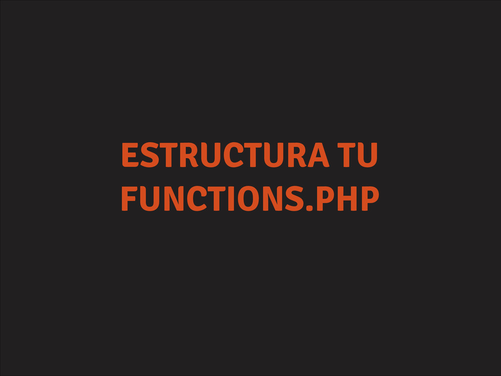 ESTRUCTURA TU FUNCTIONS.PHP