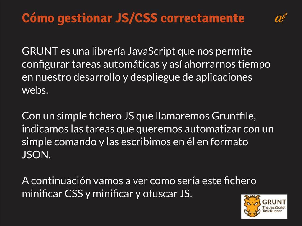 GRUNT es una librería JavaScript que nos permit...
