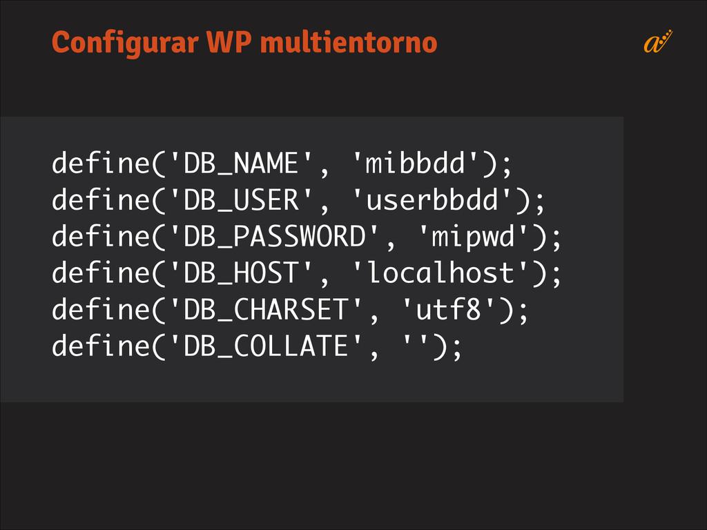 Configurar WP multientorno define('DB_NAME', 'm...