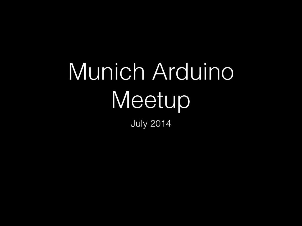 Munich Arduino Meetup July 2014