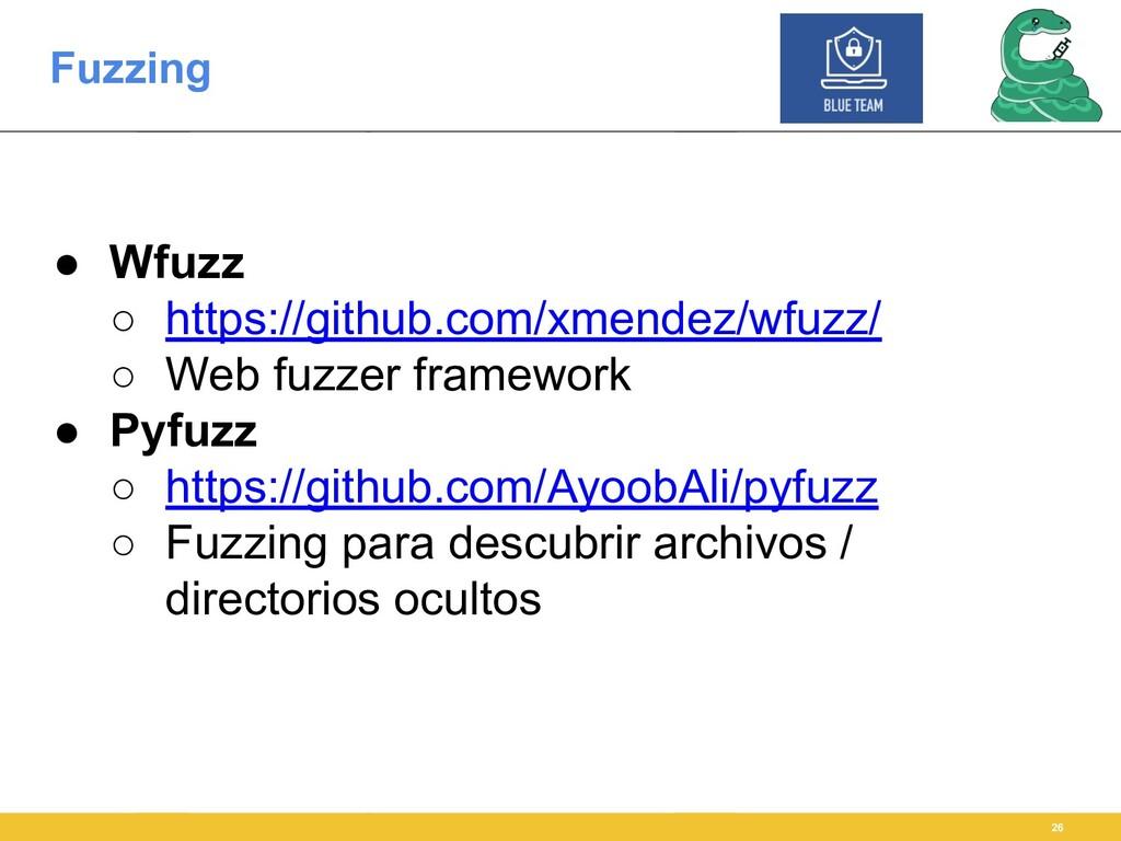 Fuzzing 26 ● Wfuzz ○ https://github.com/xmendez...