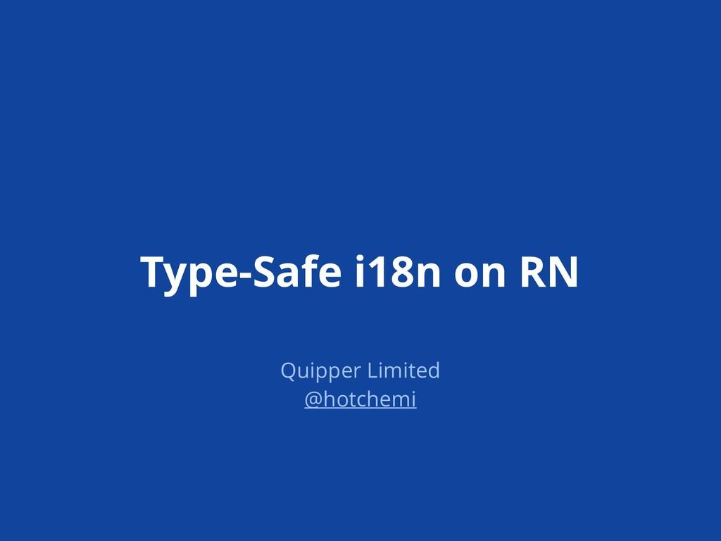 Type-Safe i18n on RN Quipper Limited @hotchemi