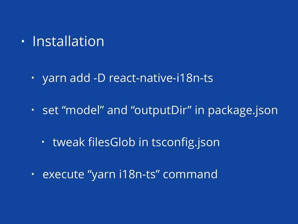 • Installation • yarn add -D react-native-i18n-...