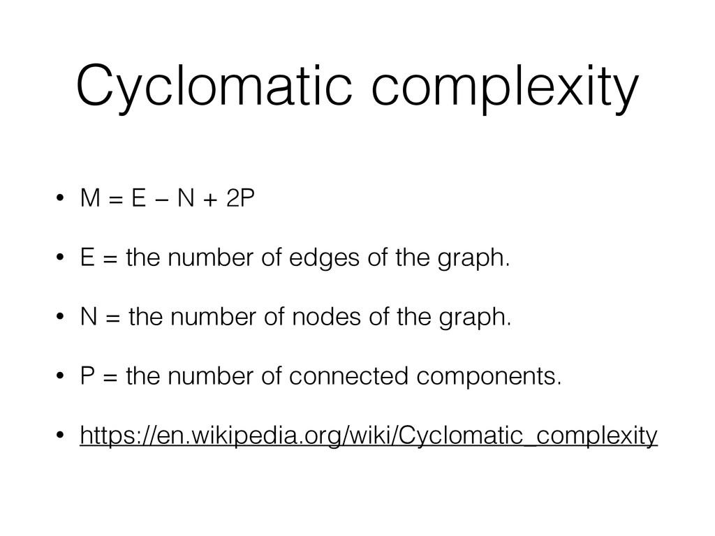 Cyclomatic complexity • M = E − N + 2P • E = th...