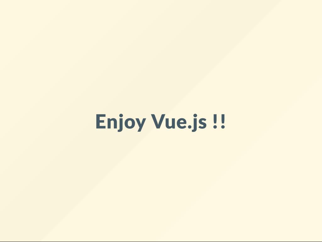 Enjoy Vue.js !!