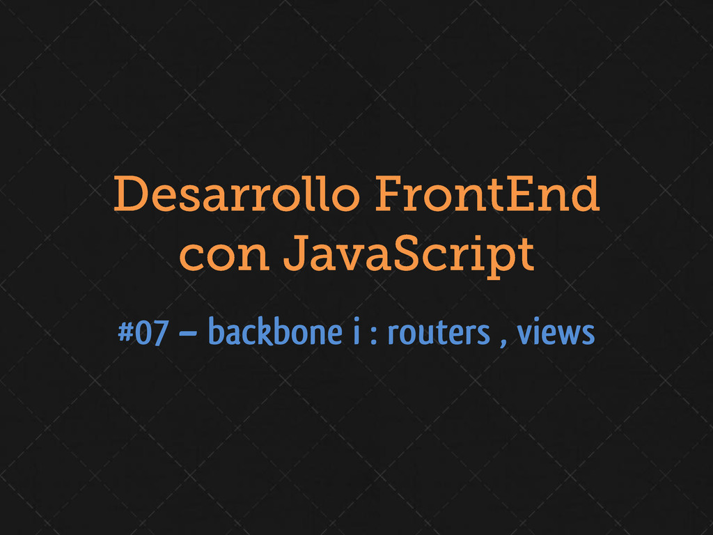 #07 – backbone i : routers , views