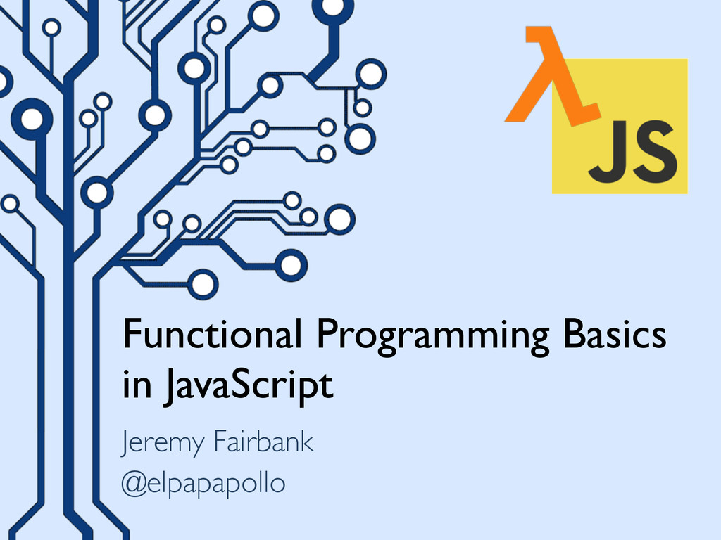 Functional Programming Basics in JavaScript Jer...