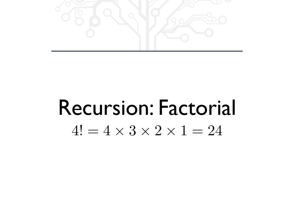 Recursion: Factorial