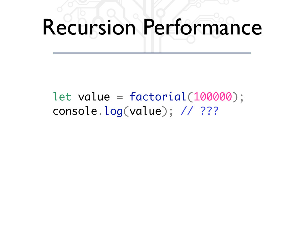 Recursion Performance let value = factorial(100...