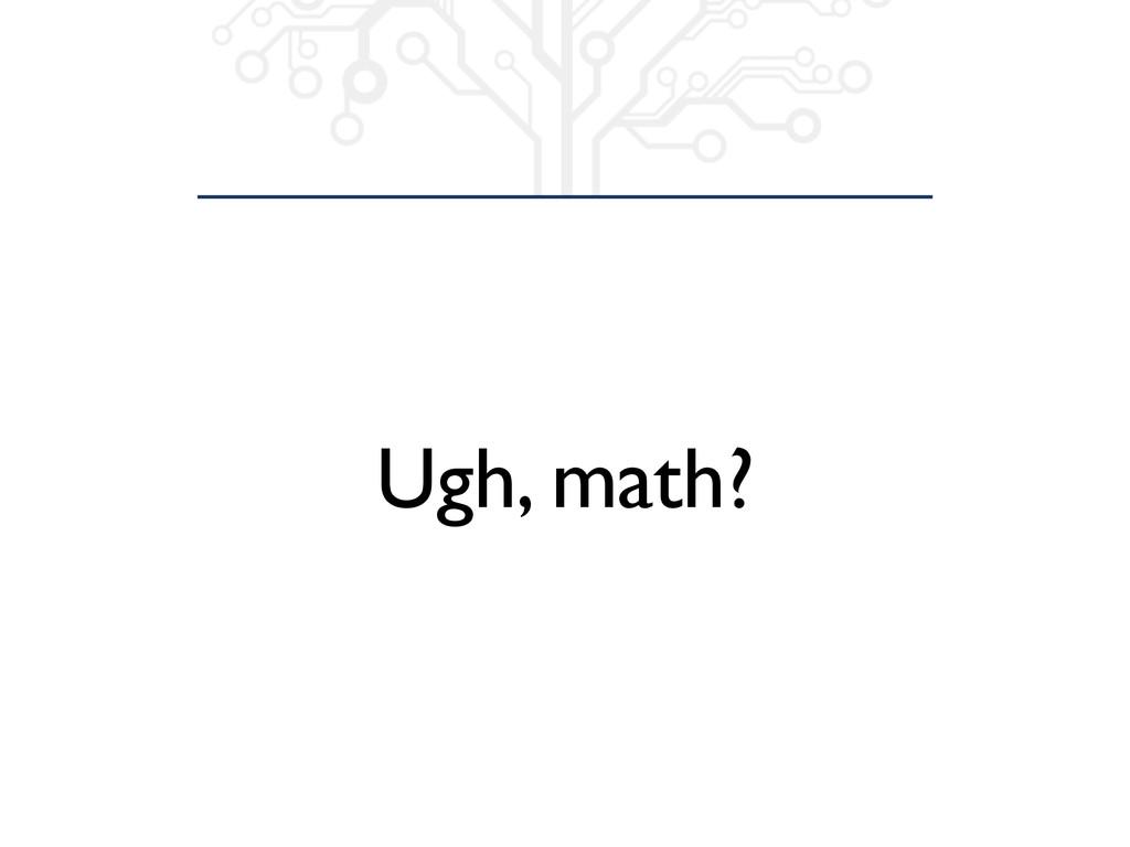 Ugh, math?