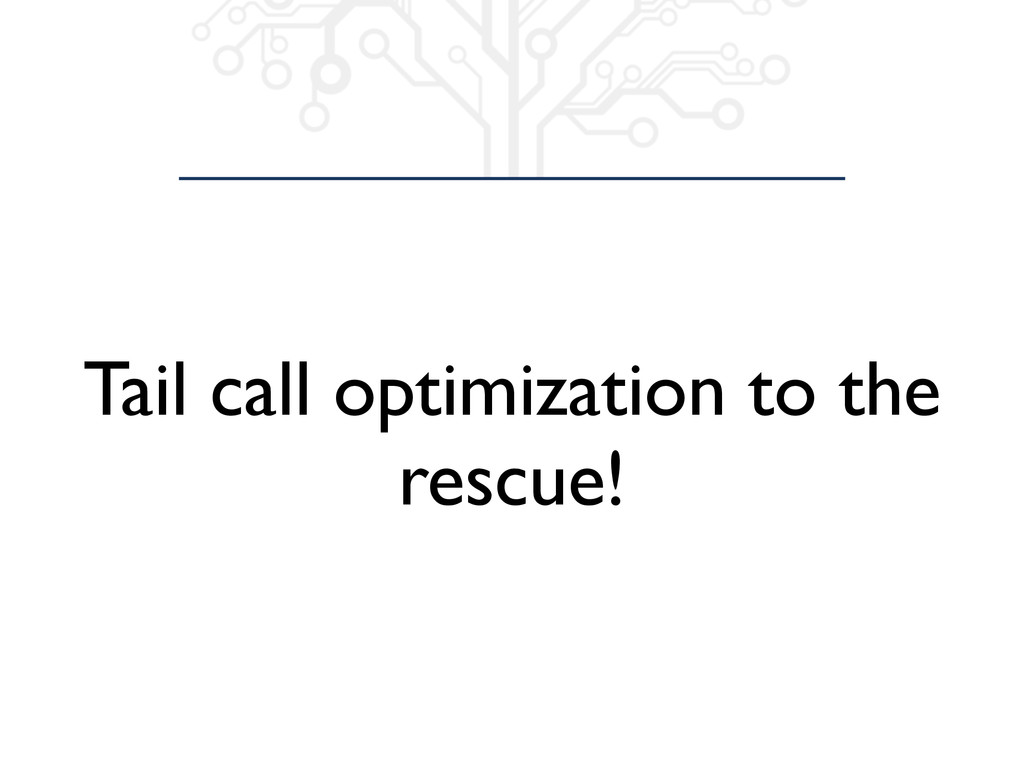 Tail call optimization to the rescue!