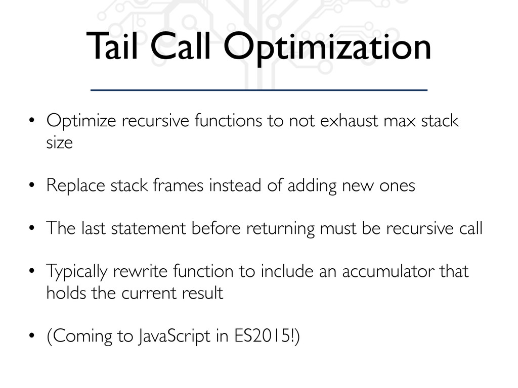 Tail Call Optimization • Optimize recursive fun...