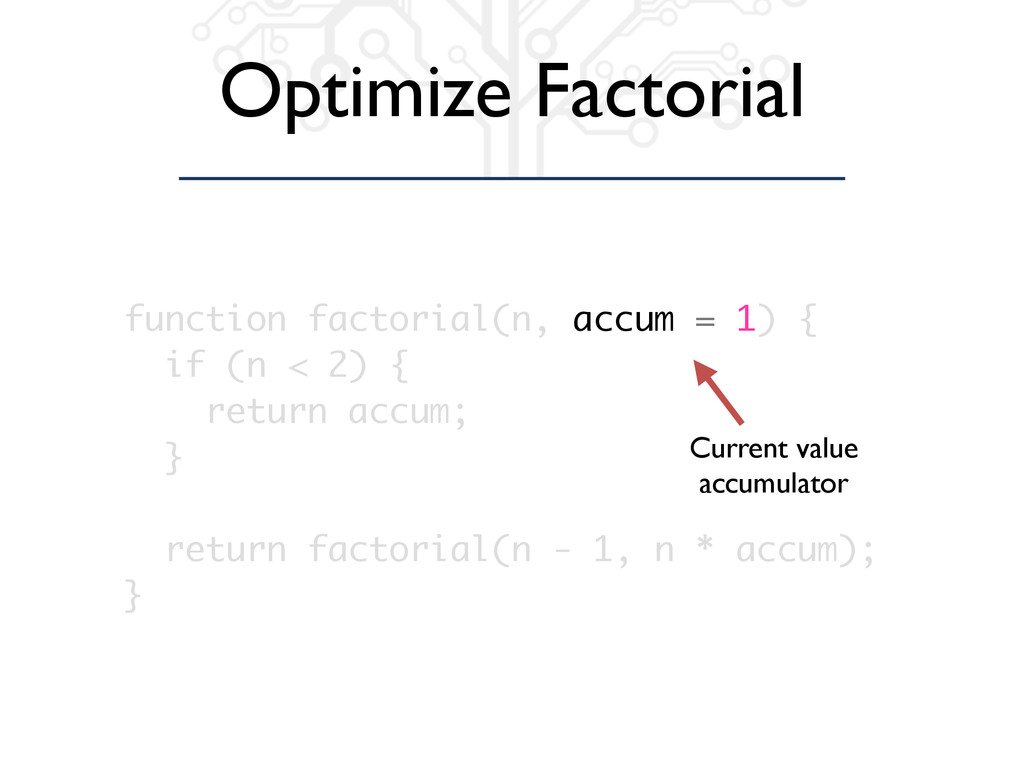 Optimize Factorial function factorial(n, accum ...