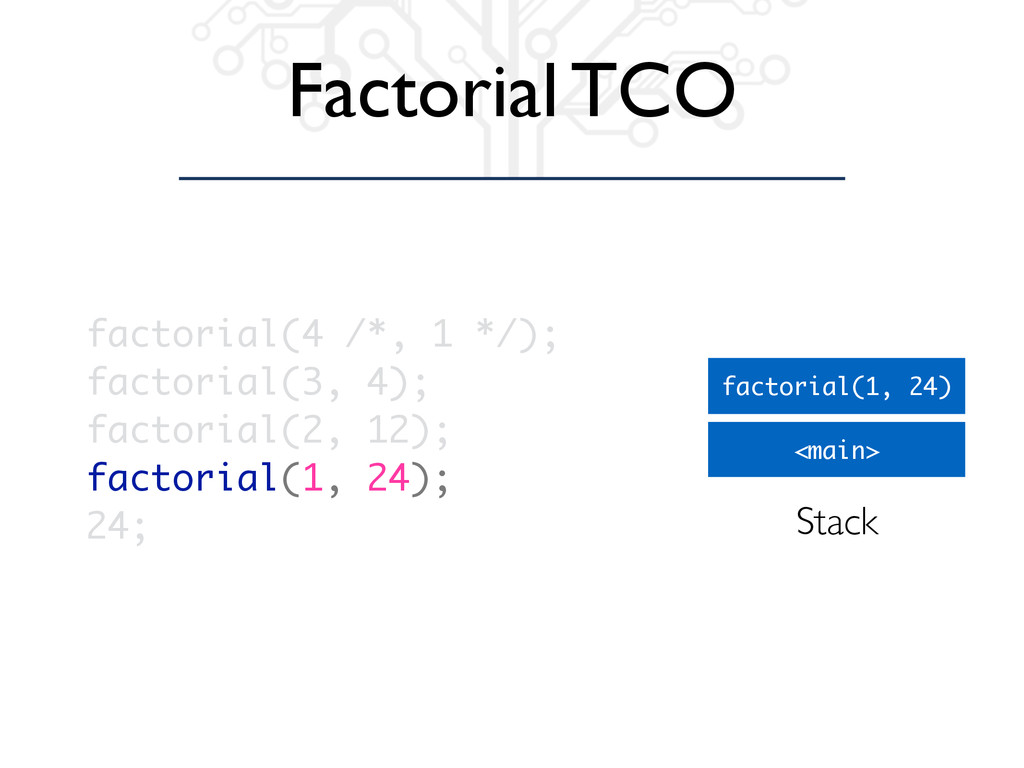 Factorial TCO <main> factorial(1, 24) Stack fac...
