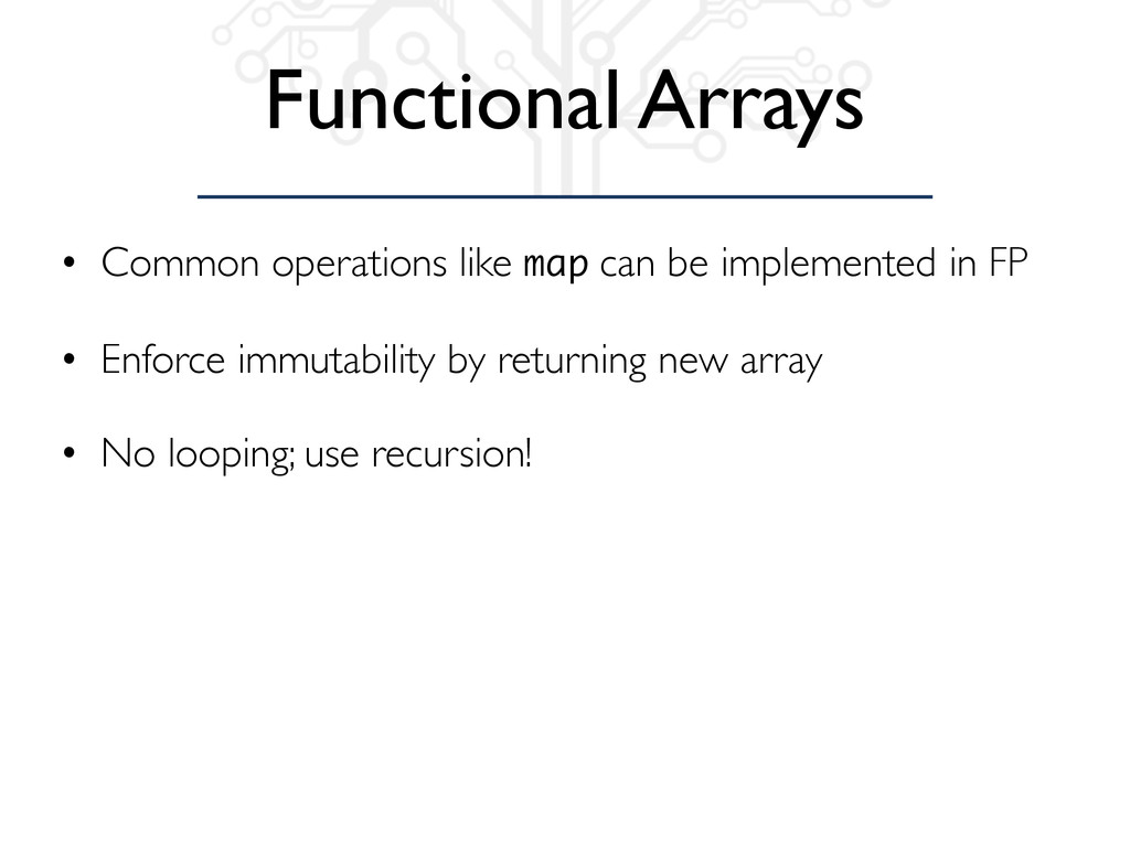 Functional Arrays • Common operations like map ...