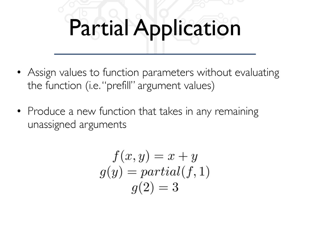 Partial Application • Assign values to function...