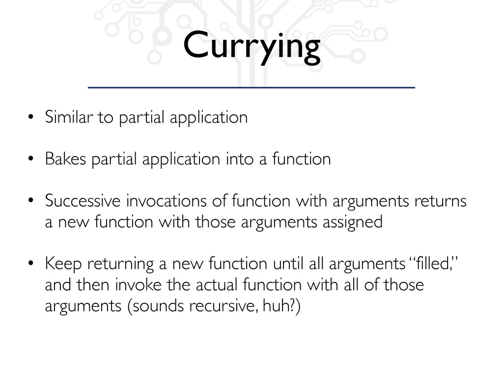 Currying • Similar to partial application • Bak...