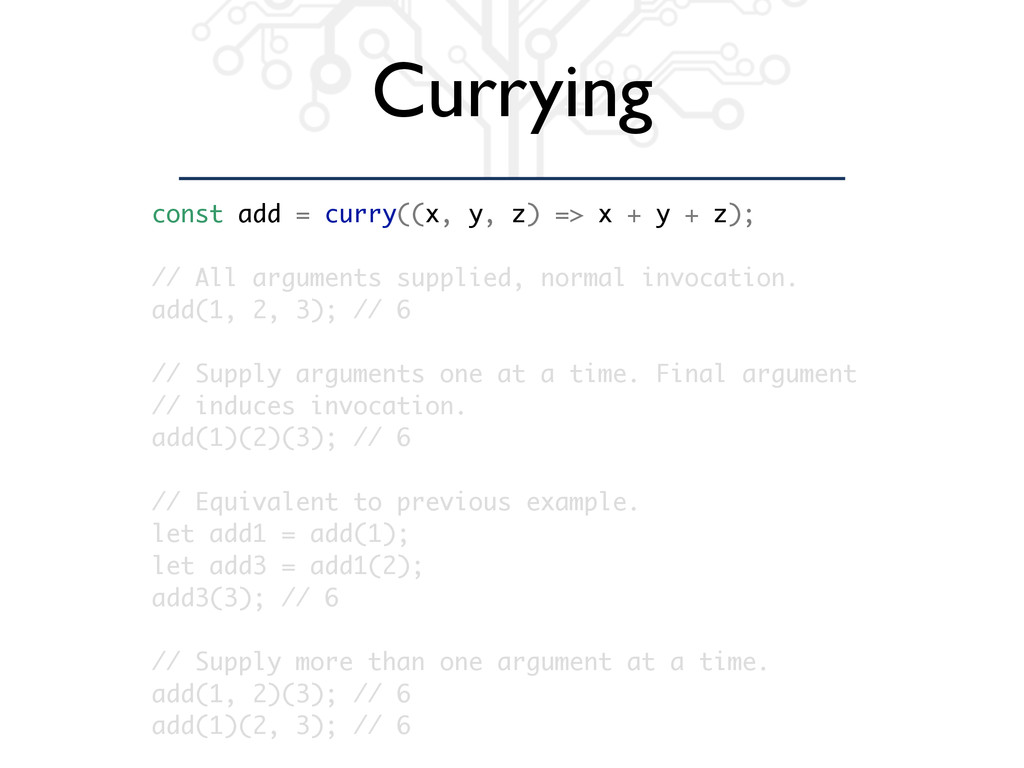 Currying const add = curry((x, y, z) => x + y +...