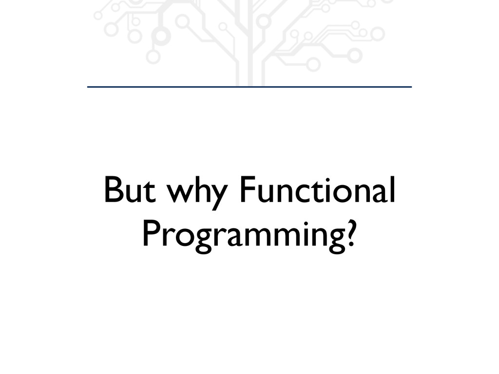 But why Functional Programming?