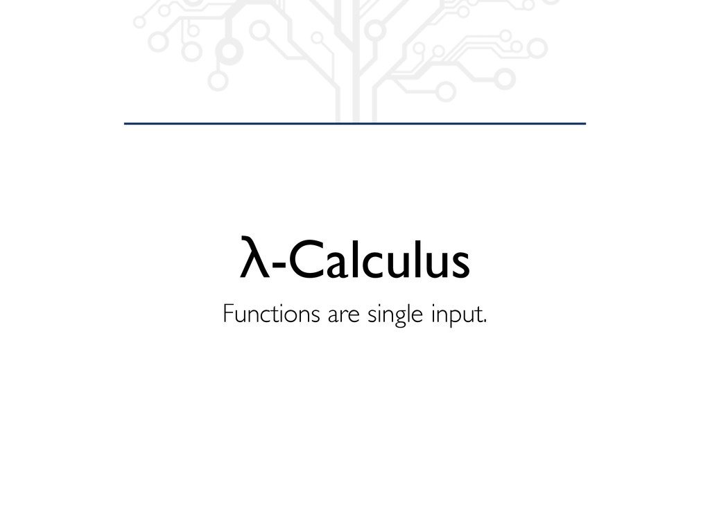 λ-Calculus Functions are single input.