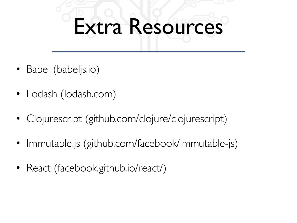 Extra Resources • Babel (babeljs.io) • Lodash (...