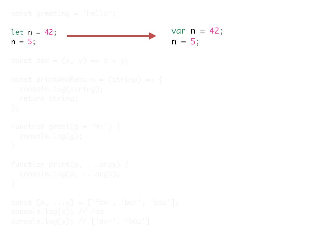 var n = 42; n = 5; const greeting = 'hello'; le...