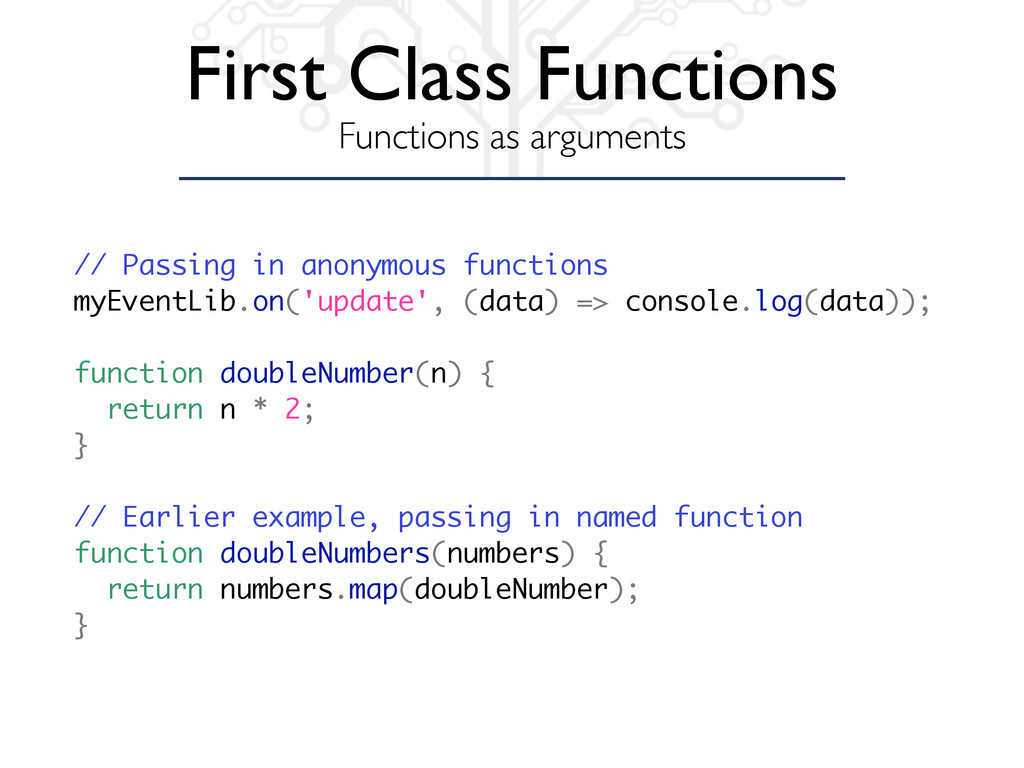 First Class Functions Functions as arguments //...