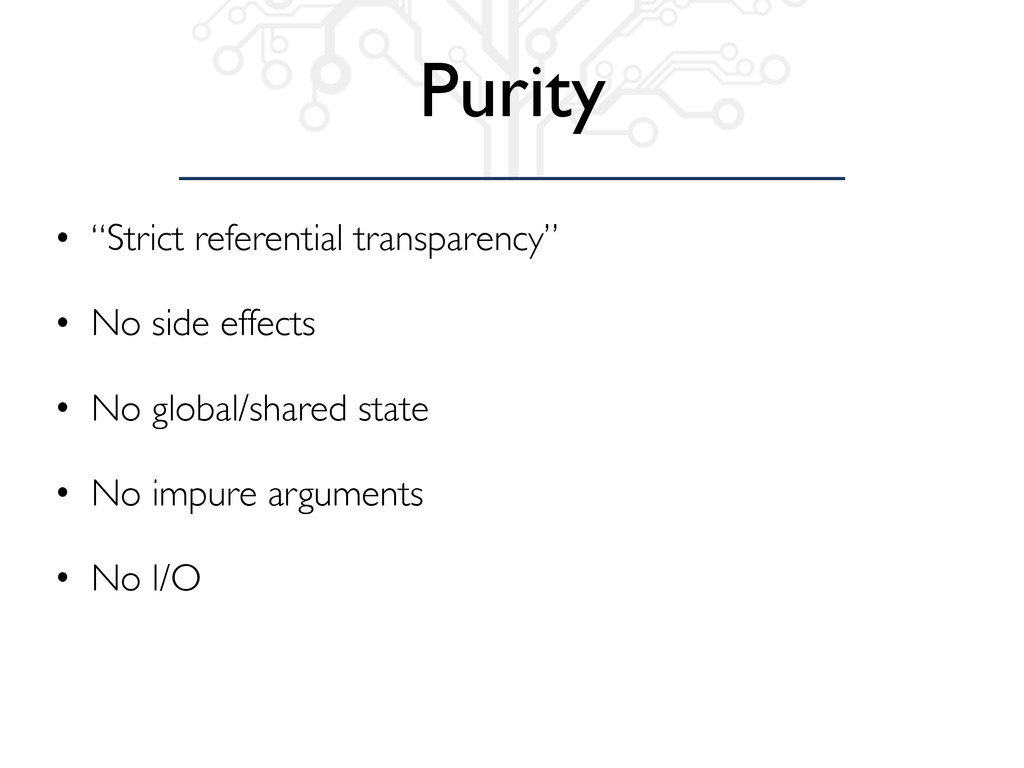 "Purity • ""Strict referential transparency"" • No..."