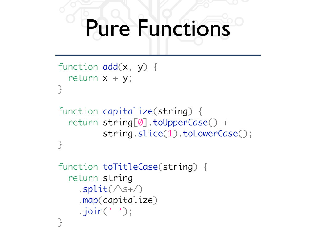 Pure Functions function add(x, y) { return x + ...