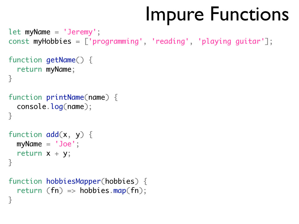 Impure Functions let myName = 'Jeremy'; const m...