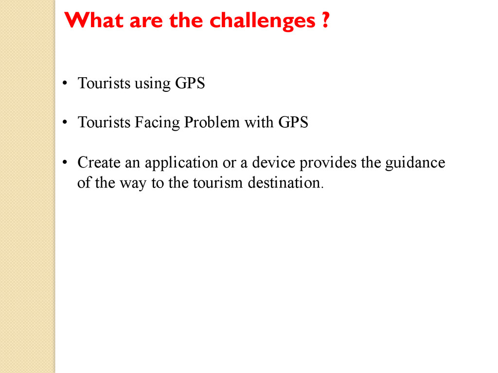 What are the challenges ? • Tourists using GPS...