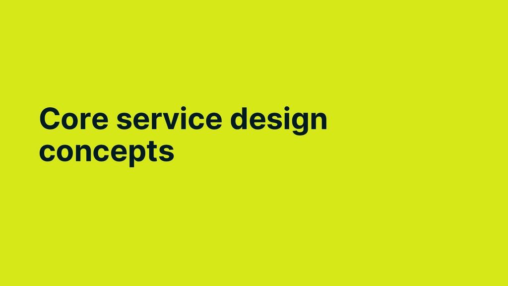 Core service design concepts