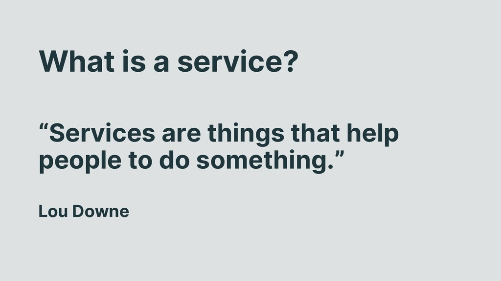 "What is a service? ""Services are things that he..."