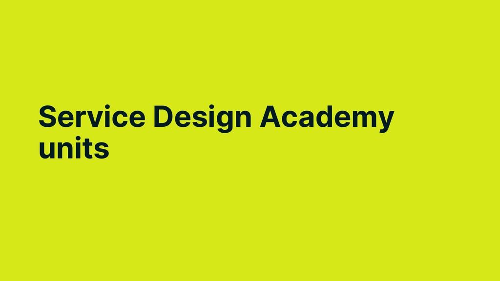 Service Design Academy units