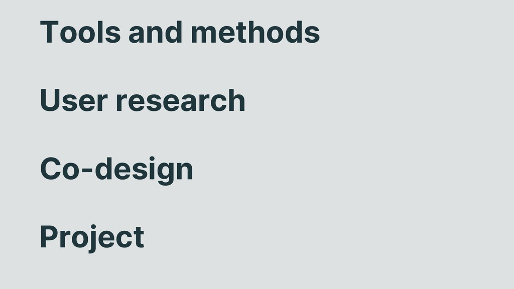 Tools and methods User research Co-design Proje...