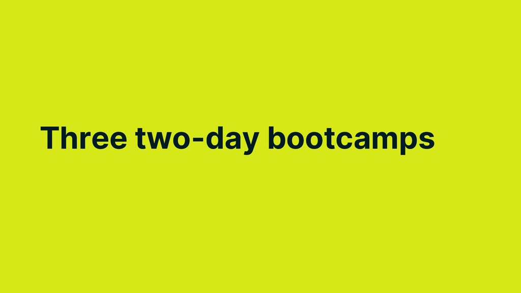 Three two-day bootcamps