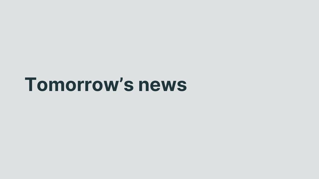 Tomorrow's news