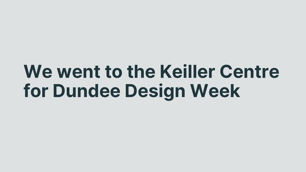 We went to the Keiller Centre for Dundee Design...