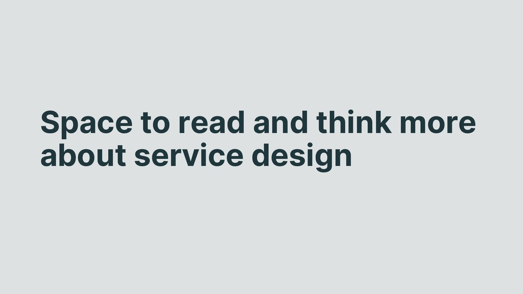 Space to read and think more about service desi...