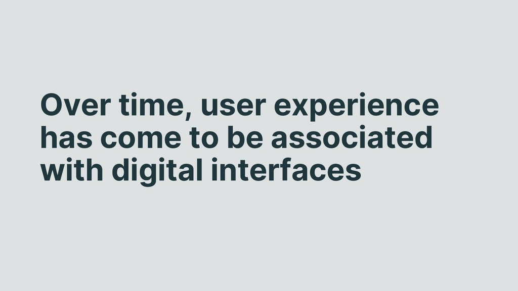 Over time, user experience has come to be assoc...
