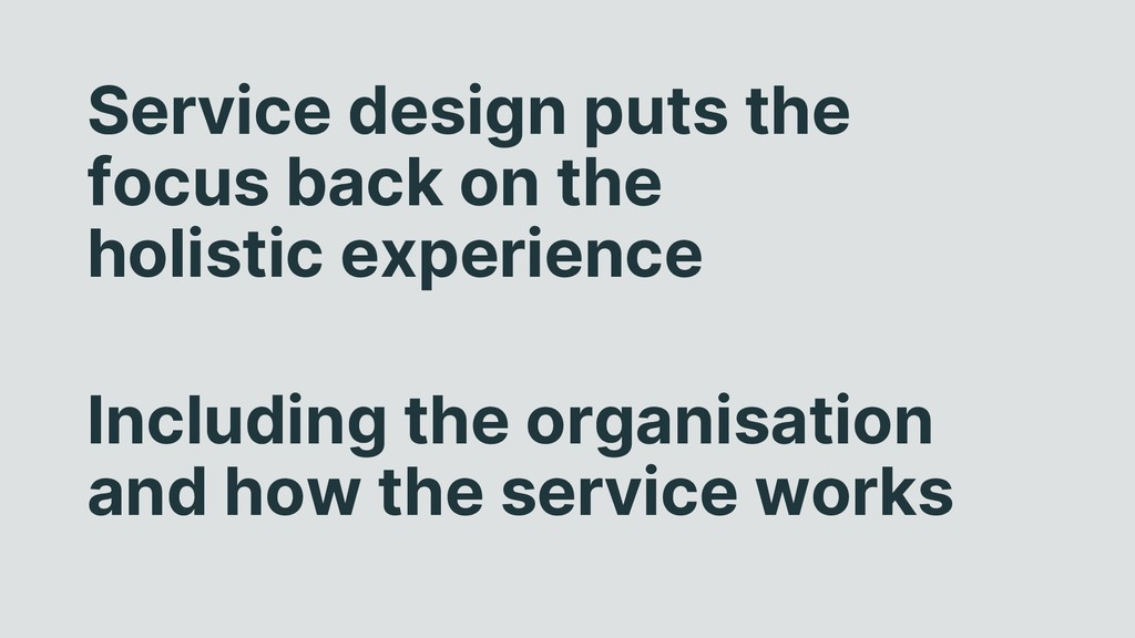 Service design puts the focus back on the holis...