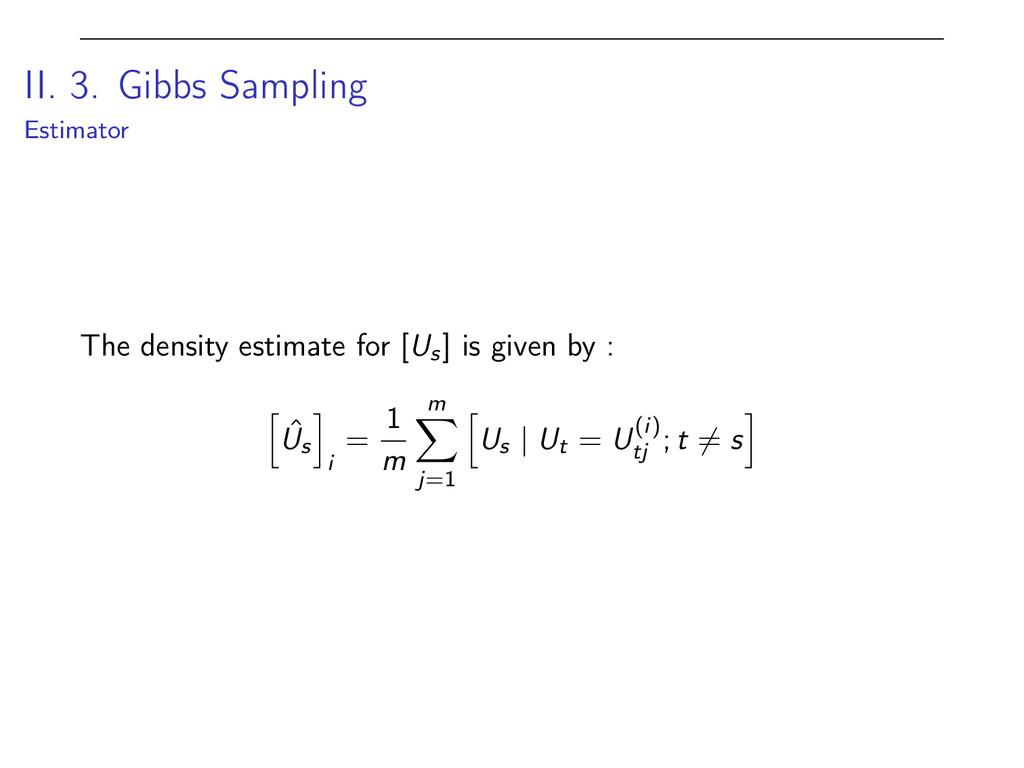 II. 3. Gibbs Sampling Estimator The density est...