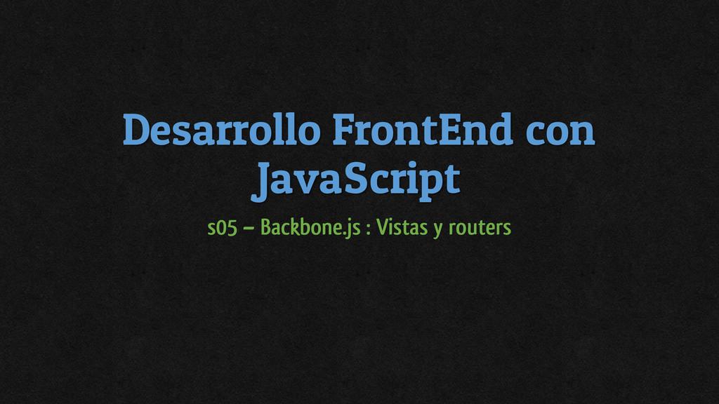 Desarrollo FrontEnd con JavaScript s05 – Backbo...