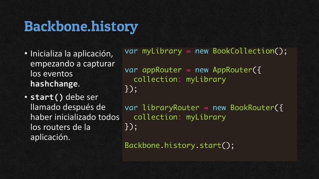 Backbone.history • Inicializa la aplicación, em...