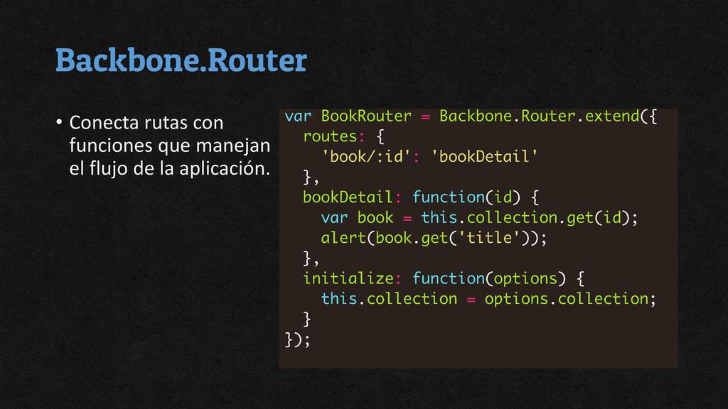 Backbone.Router • Conecta rutas con funciones q...