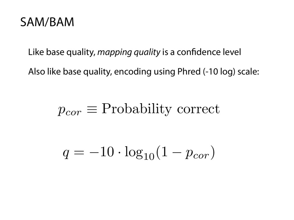 SAM/BAM Like base quality, mapping quality is a...