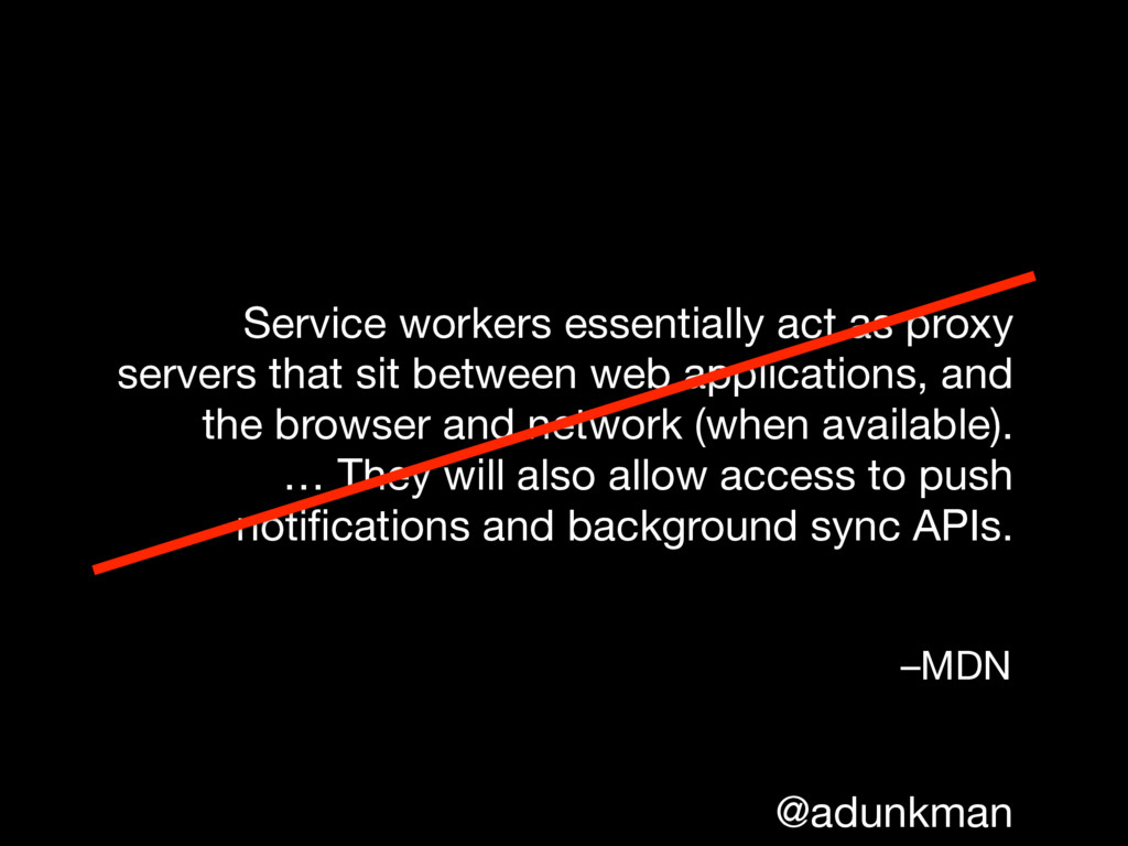 @adunkman Service workers essentially act as pr...